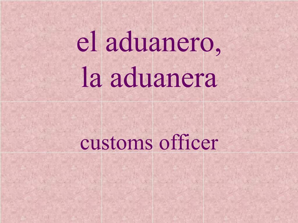 el aduanero,