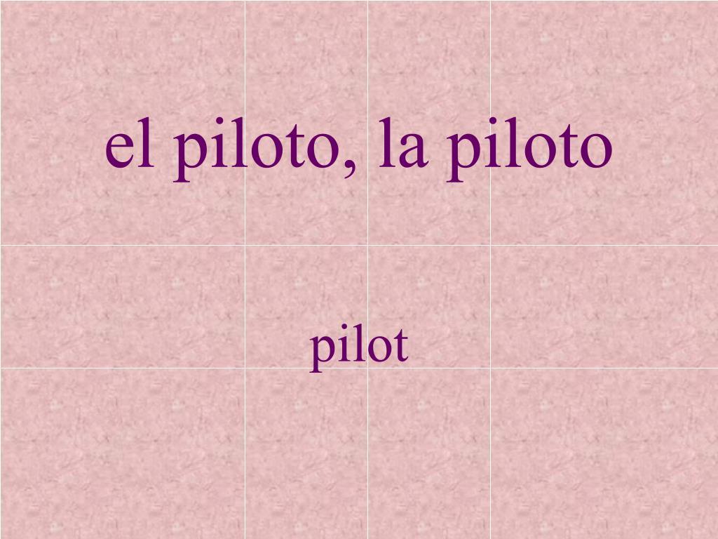 el piloto, la piloto