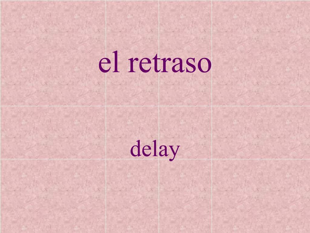 el retraso