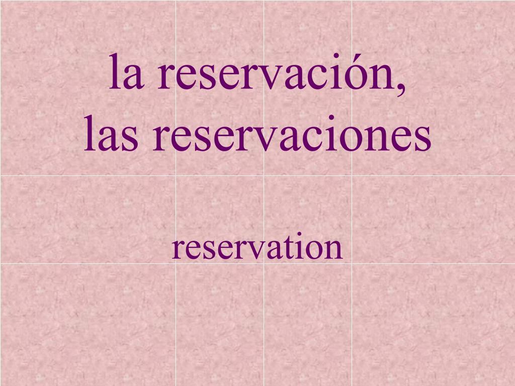 la reservación,
