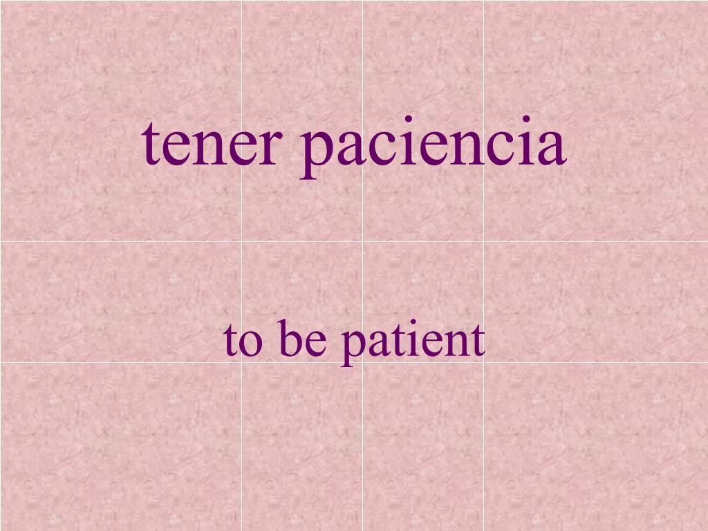 tener paciencia