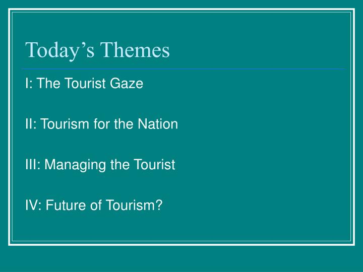 Today s themes