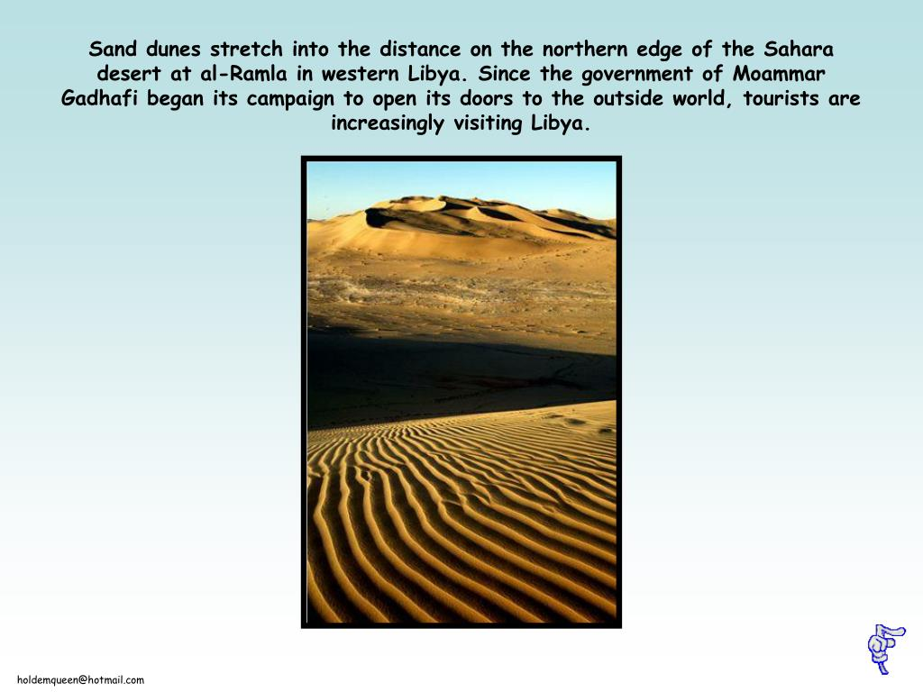 Sand dunes stretch into the distance on the northern edge of the Sahara desert at al-Ramla in western Libya. Since the government of Moammar Gadhafi began its campaign to open its doors to the outside world, tourists are increasingly visiting Libya.