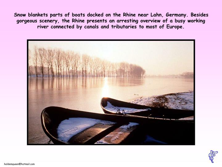 Snow blankets parts of boats docked on the Rhine near Lahn, Germany. Besides gorgeous scenery, the R...
