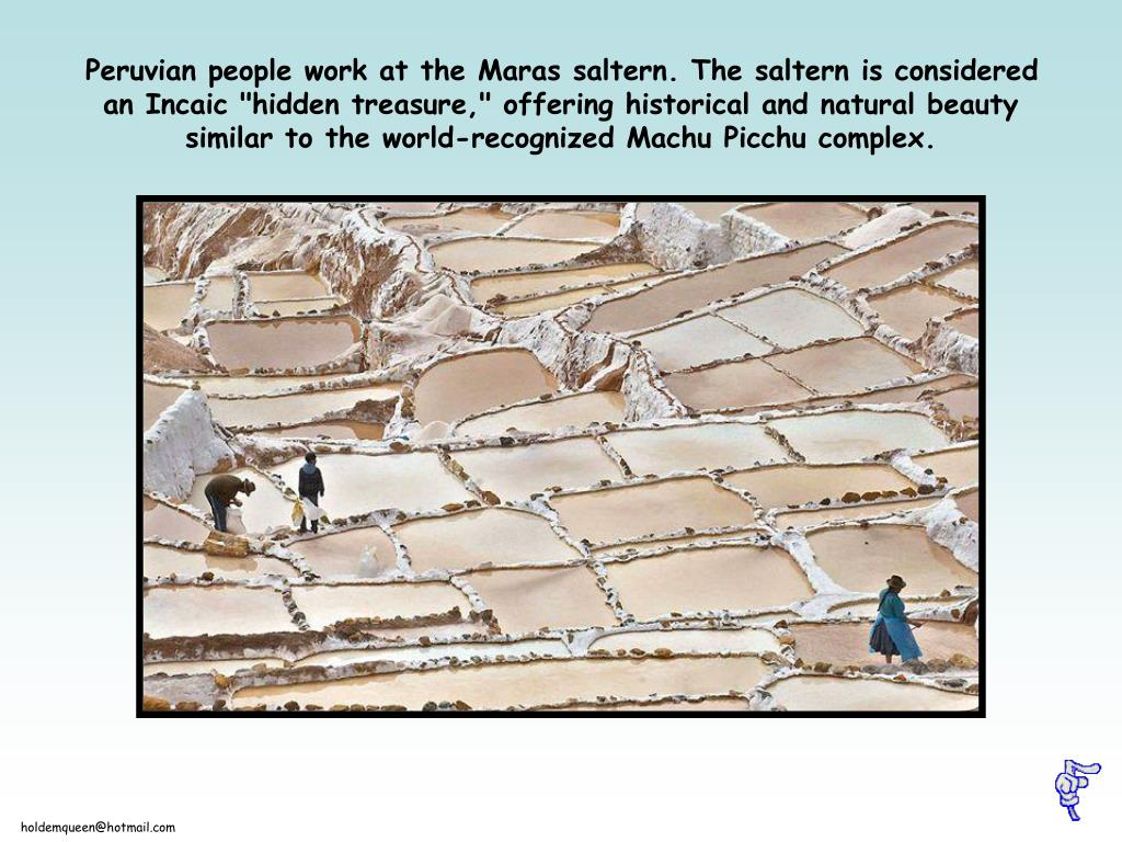 "Peruvian people work at the Maras saltern. The saltern is considered an Incaic ""hidden treasure,"" offering historical and natural beauty similar to the world-recognized Machu Picchu complex."