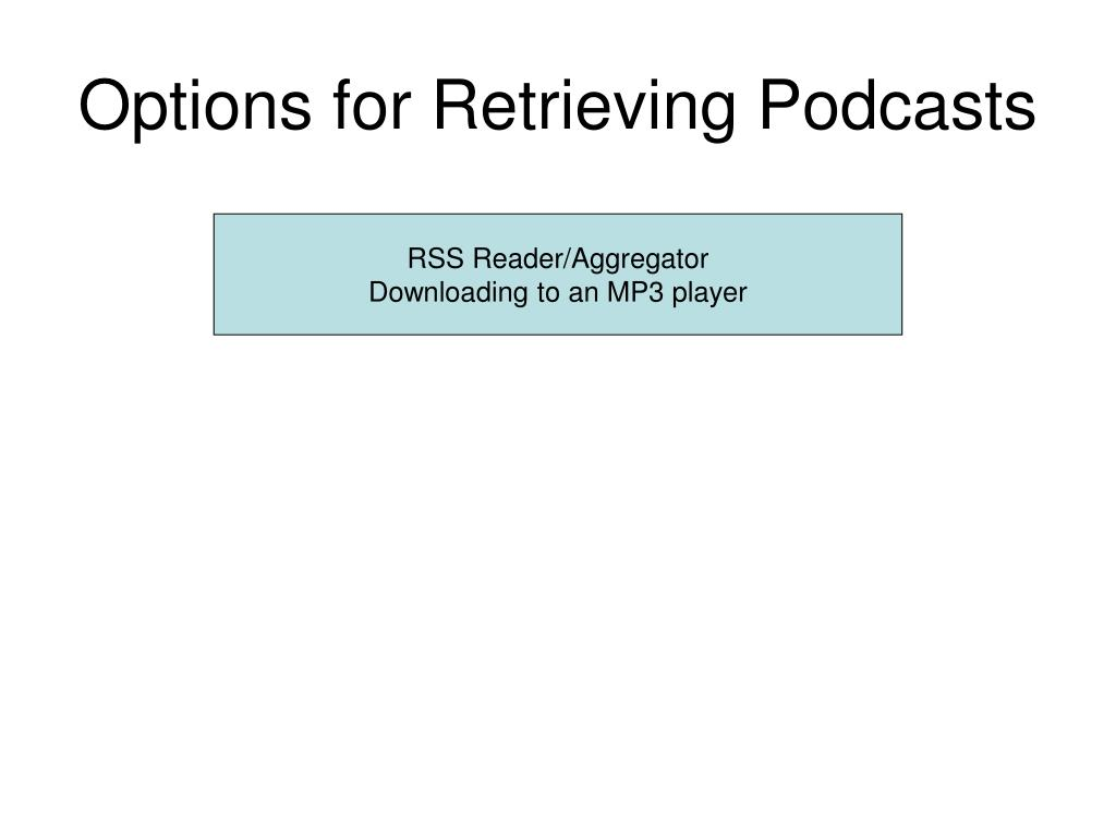 Options for Retrieving Podcasts