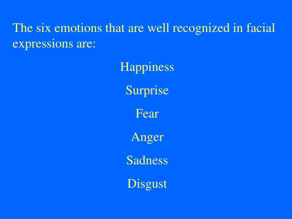 The six emotions that are well recognized in facial expressions are: