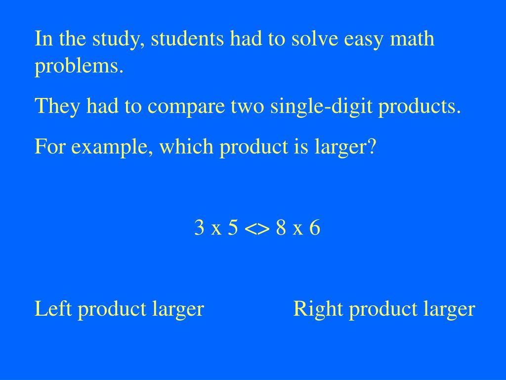 In the study, students had to solve easy math problems.