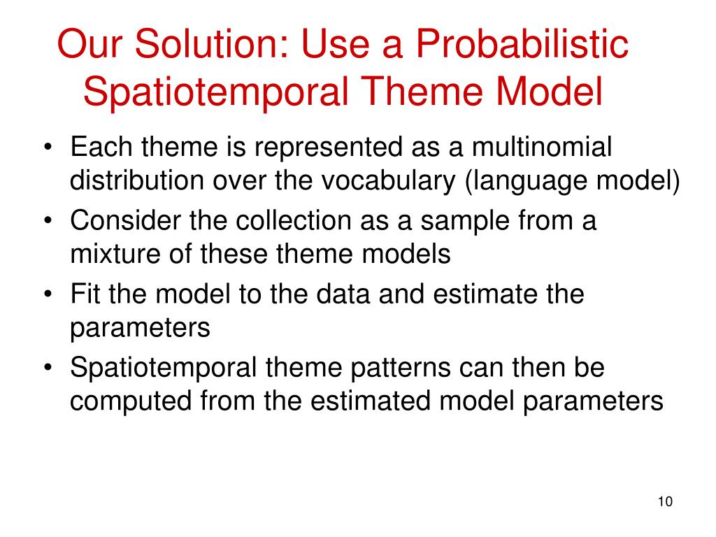 Our Solution: Use a Probabilistic Spatiotemporal Theme Model