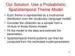 our solution use a probabilistic spatiotemporal theme model