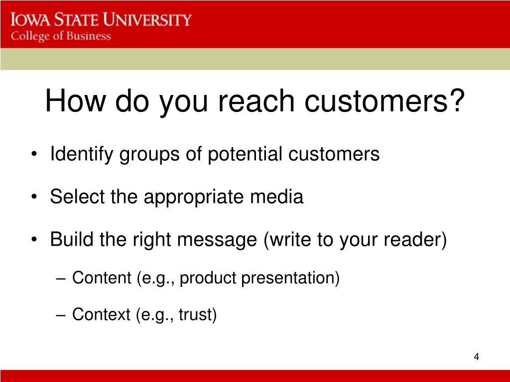 How do you reach customers?