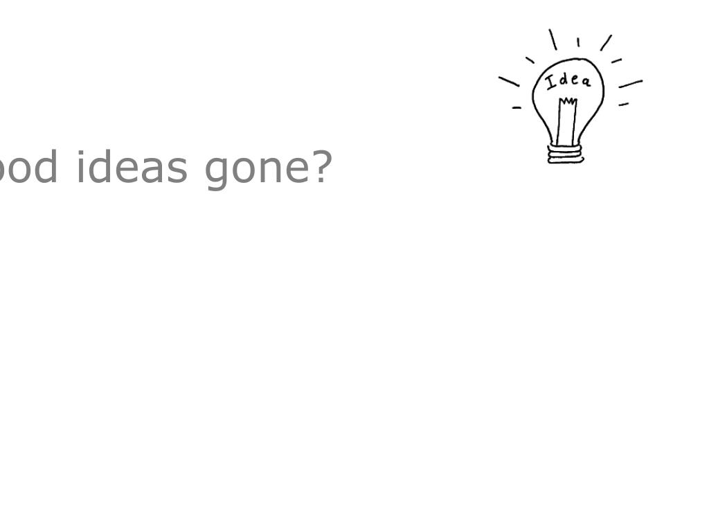 Are all the good ideas gone?