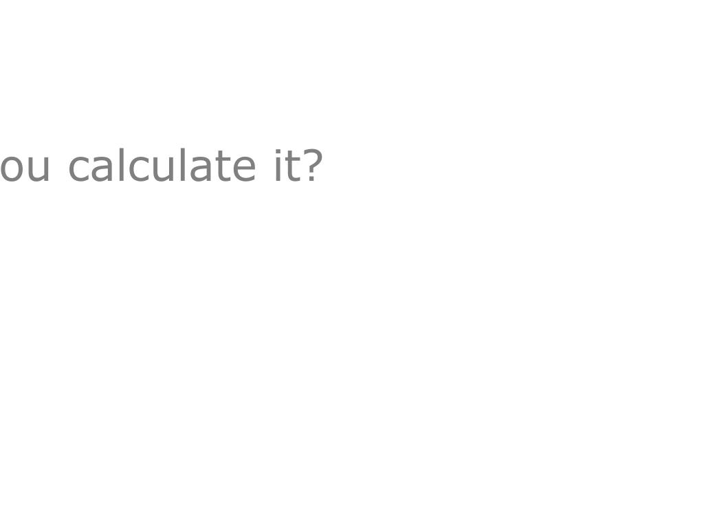 How would you calculate it?