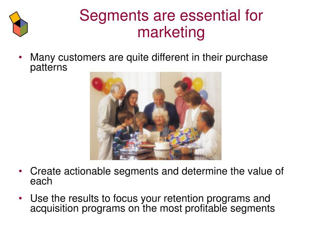 Segments are essential for marketing