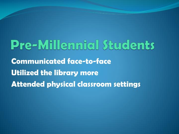 Pre-Millennial Students
