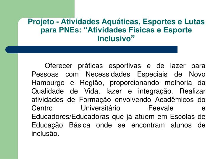 """Projeto - Atividades Aquáticas, Esportes e Lutas para PNEs: """"Atividades Físicas e Esporte Inclusivo"""