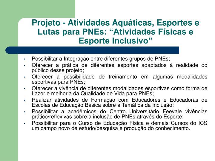 """Projeto - Atividades Aquáticas, Esportes e Lutas para PNEs: """"Atividades Físicas e Esporte Inclusivo"""""""