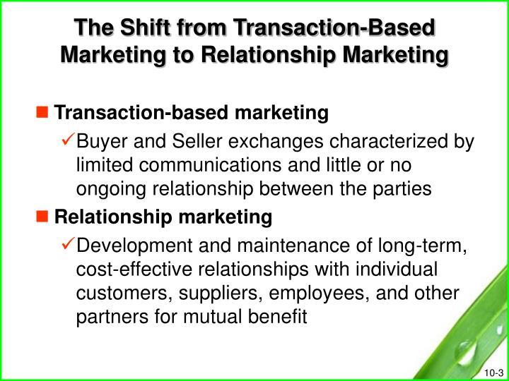 The shift from transaction based marketing to relationship marketing