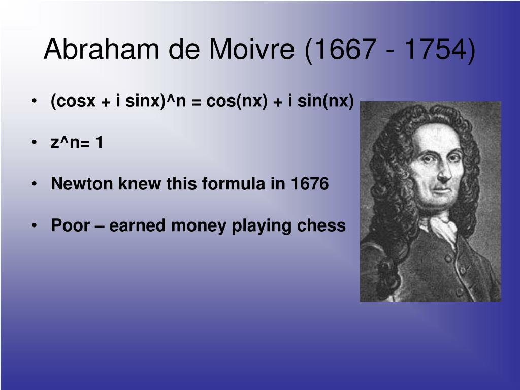 Abraham de Moivre (1667 - 1754)