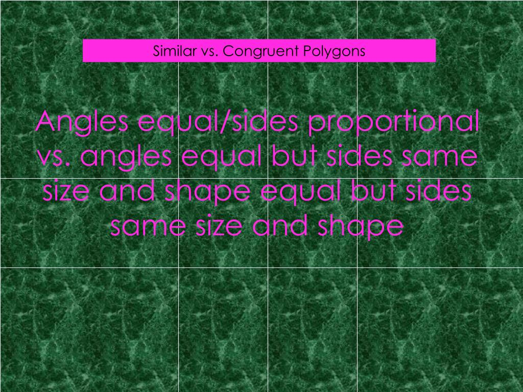 Angles equal/sides proportional vs. angles equal but sides same size and shape equal but sides same size and shape
