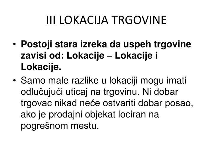 III LOKACIJA TRGOVINE