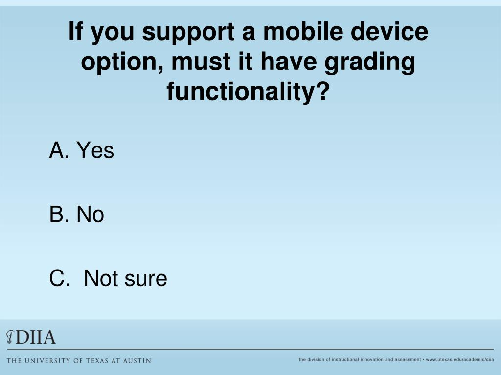 If you support a mobile device option, must it have grading functionality?