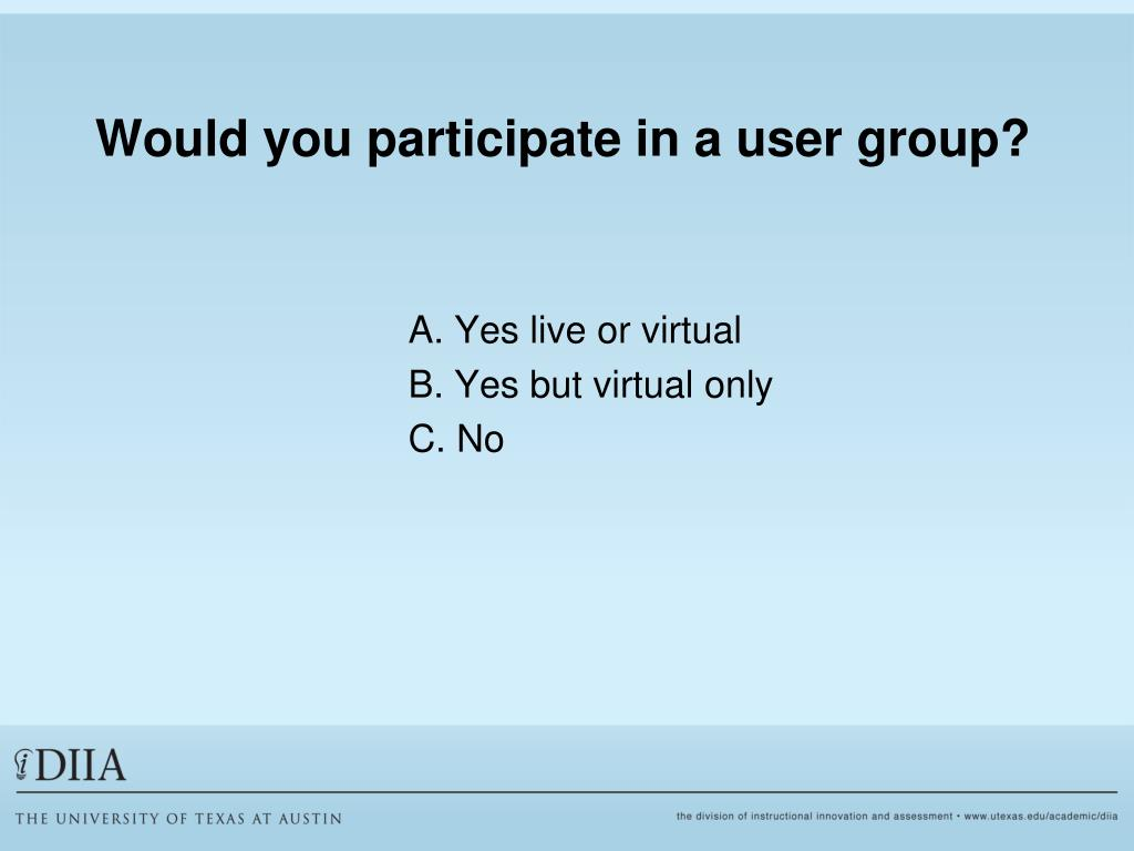 Would you participate in a user group?