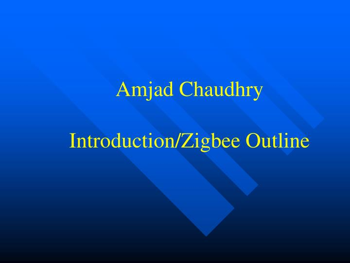 Amjad chaudhry introduction zigbee outline