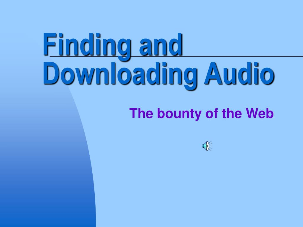 Finding and Downloading Audio