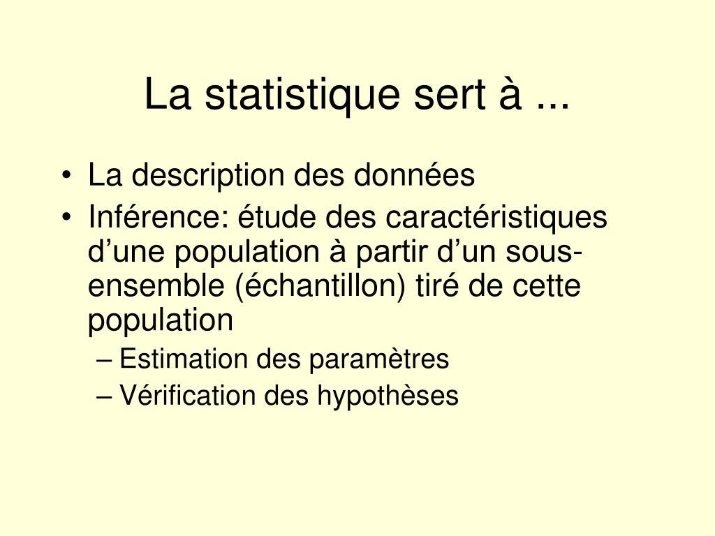 La statistique sert à ...