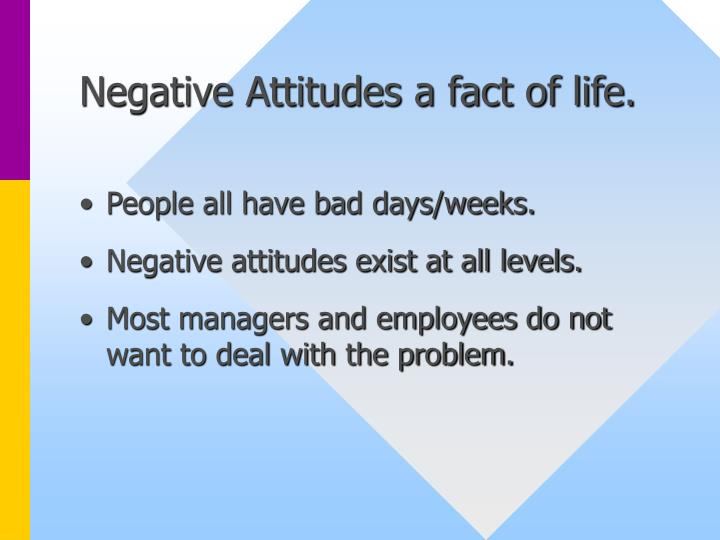 Negative Attitudes a fact of life.
