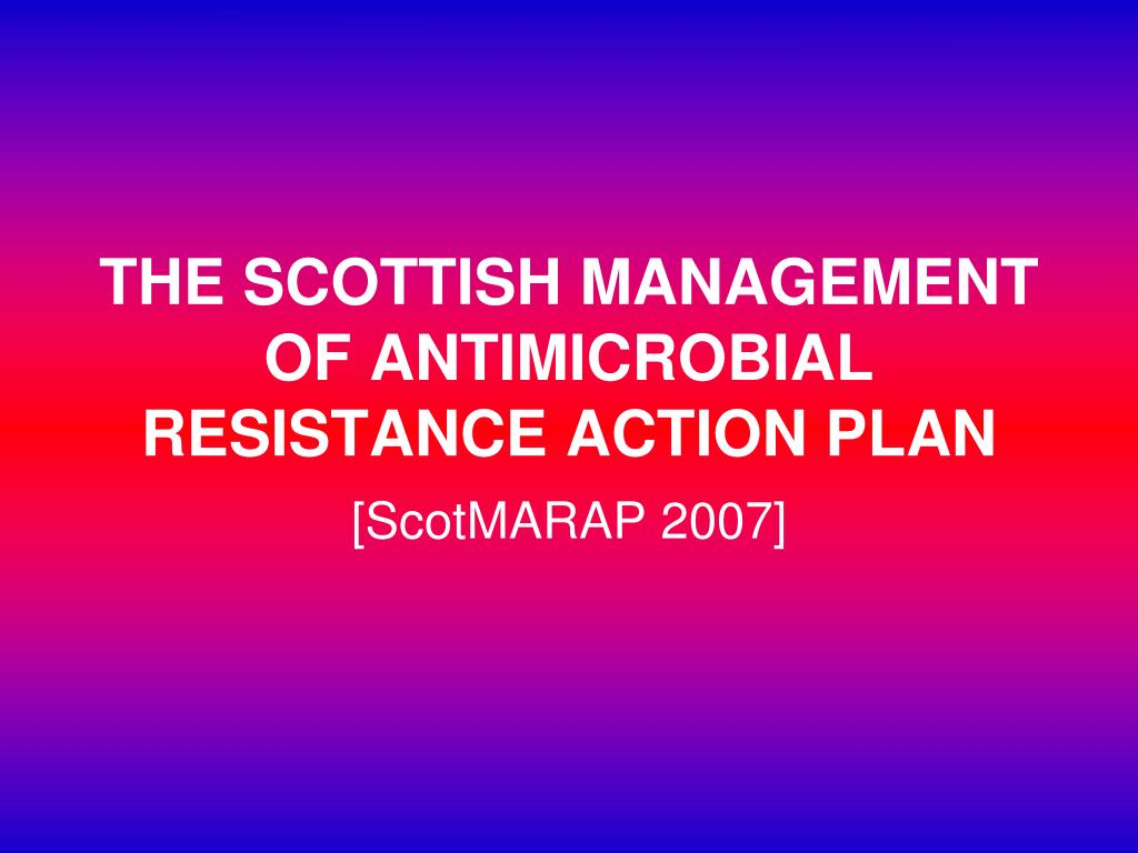 THE SCOTTISH MANAGEMENT OF ANTIMICROBIAL RESISTANCE ACTION PLAN