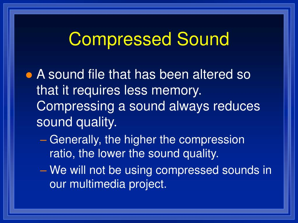 Compressed Sound