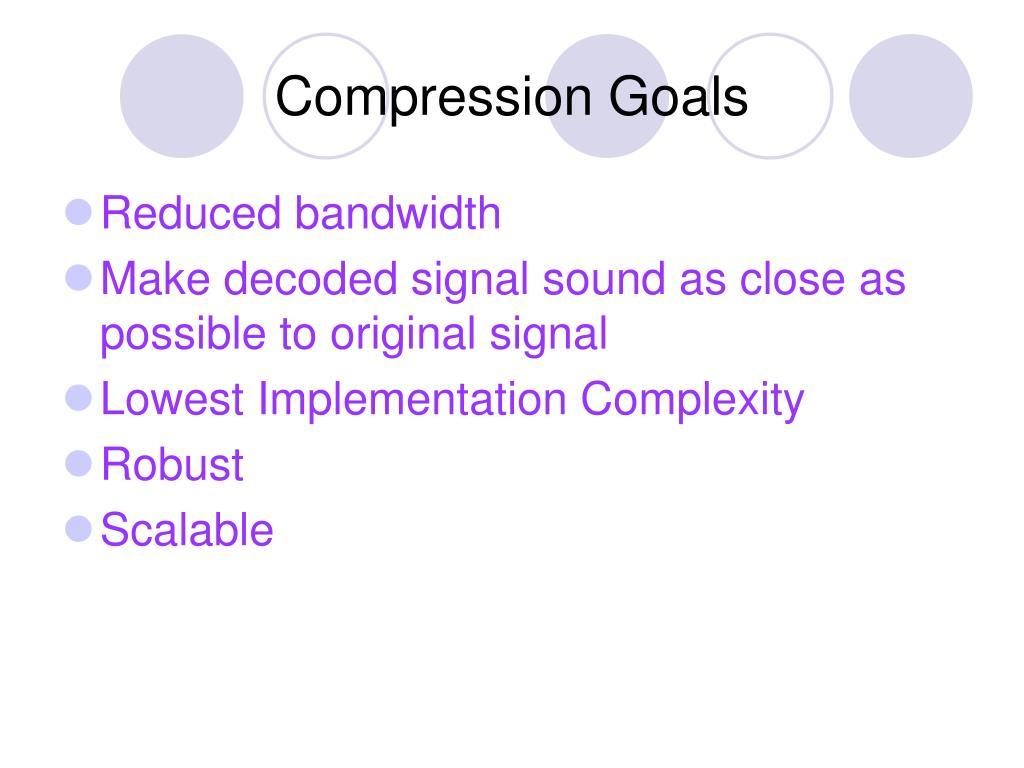 Compression Goals