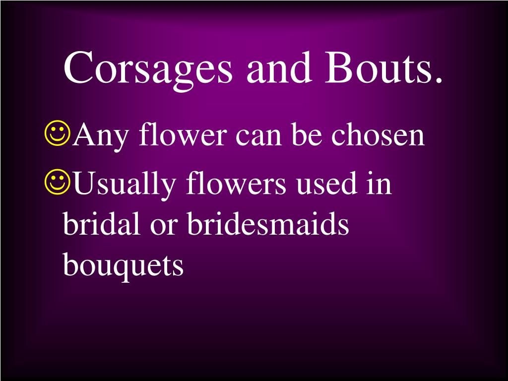 Corsages and Bouts.