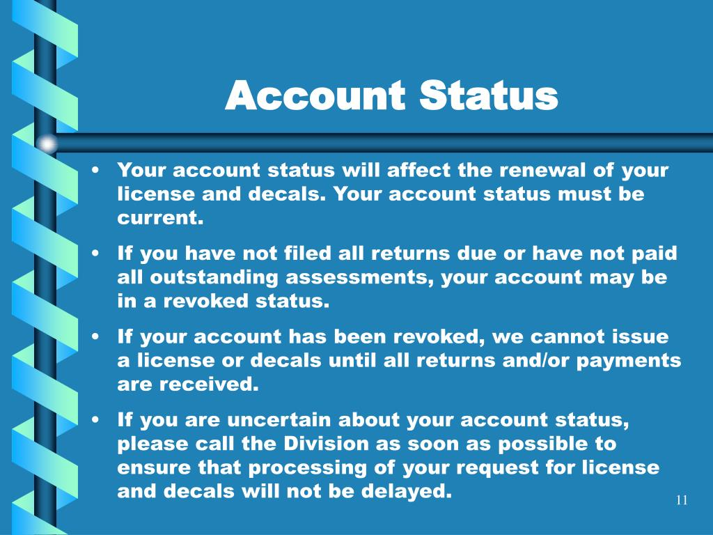 Your account status will affect the renewal of your license and decals. Your account status must be current.