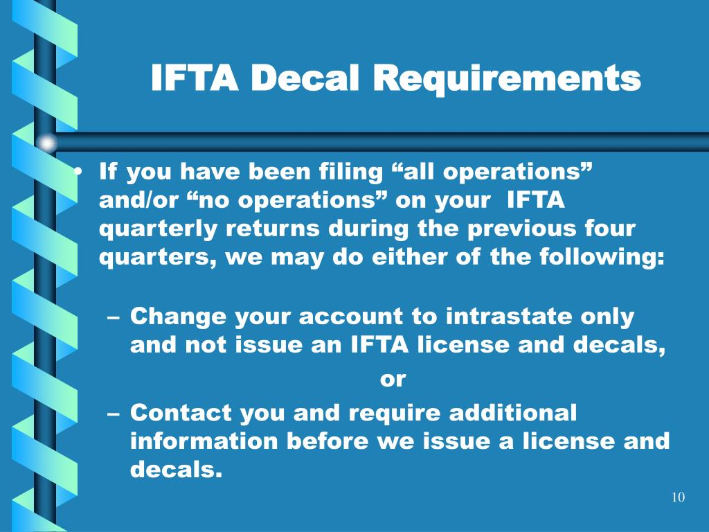 "If you have been filing ""all operations"" and/or ""no operations"" on your  IFTA quarterly returns during the previous four quarters, we may do either of the following:"
