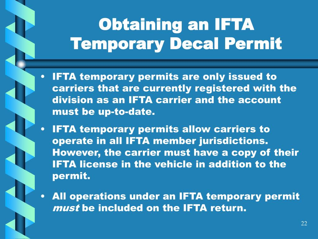 IFTA temporary permits are only issued to carriers that are currently registered with the division as an IFTA carrier and the account must be up-to-date.