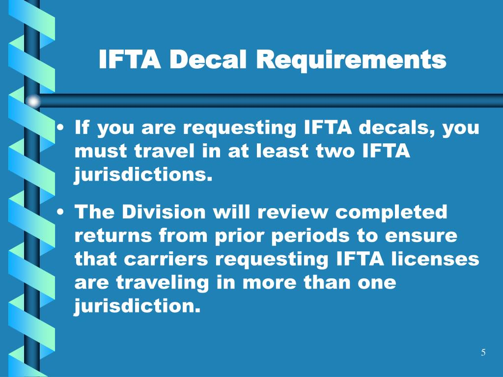 If you are requesting IFTA decals, you must travel in at least two IFTA jurisdictions.