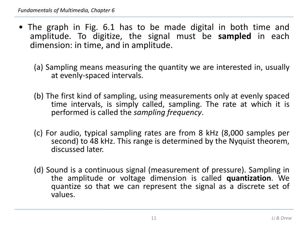• The graph in Fig. 6.1 has to be made digital in both time and amplitude. To digitize, the signal must be