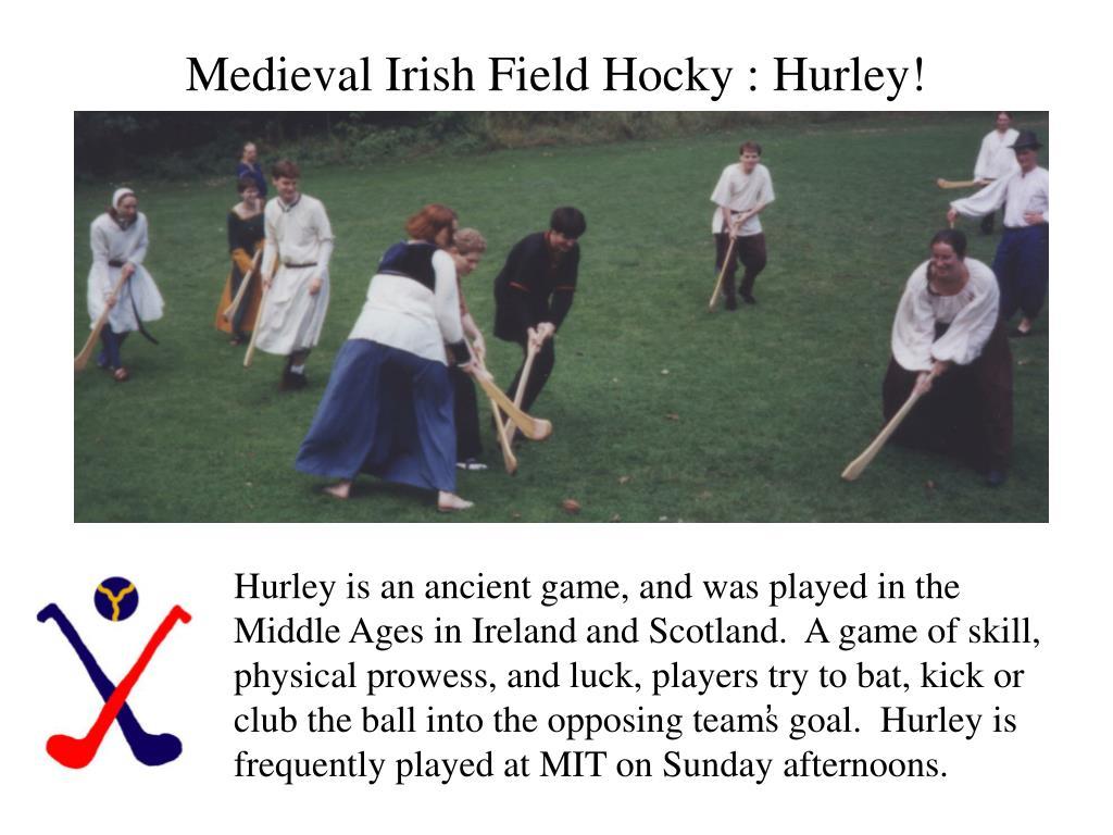 Medieval Irish Field Hocky : Hurley!