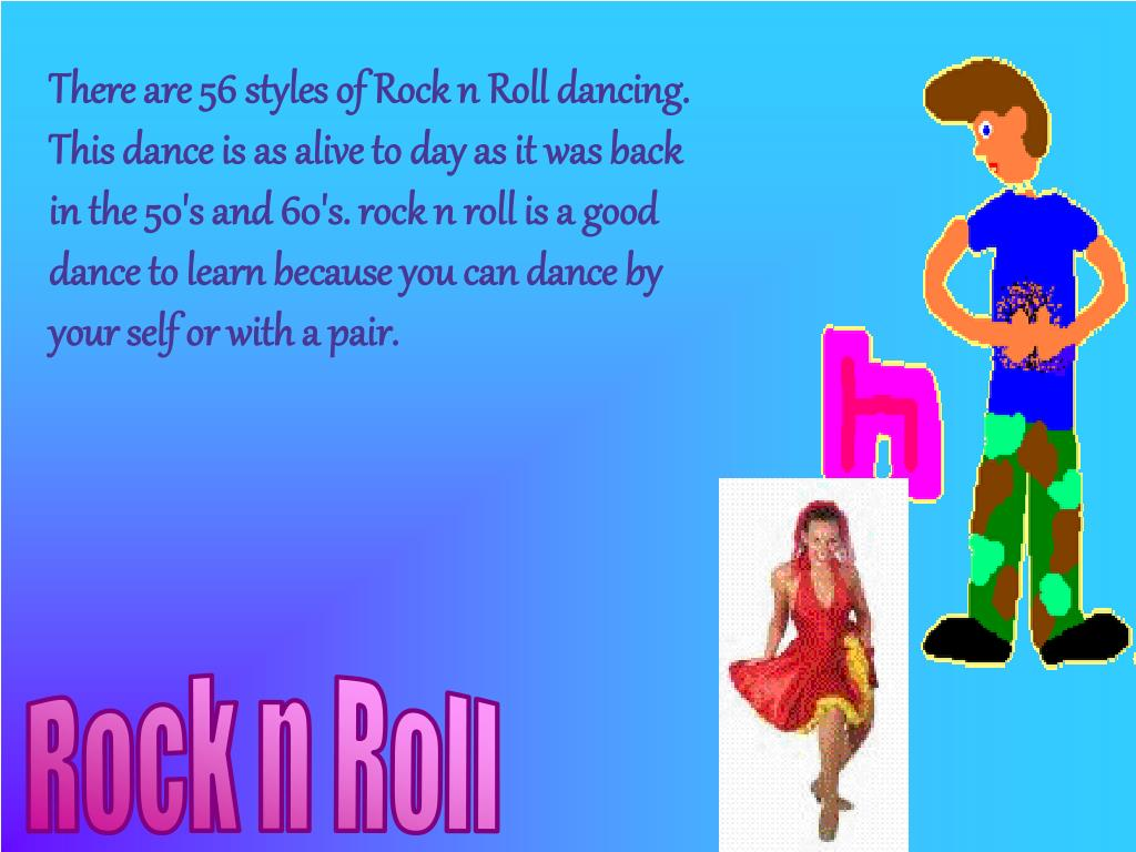 There are 56 styles of Rock n Roll dancing.