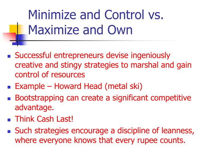 Minimize and Control vs. Maximize and Own