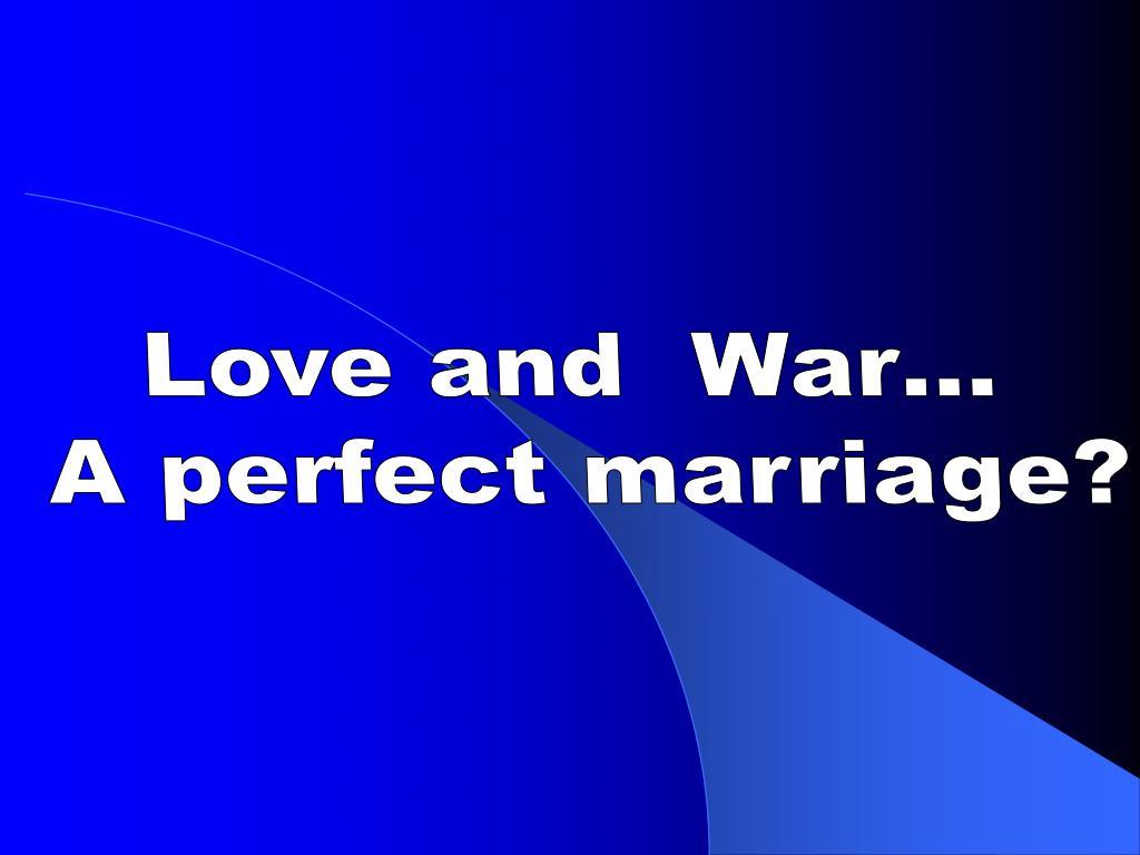 Love and  War…
