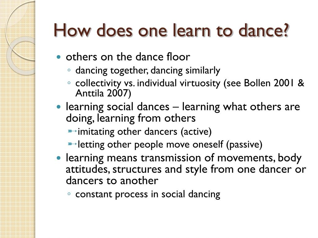 How does one learn to dance?