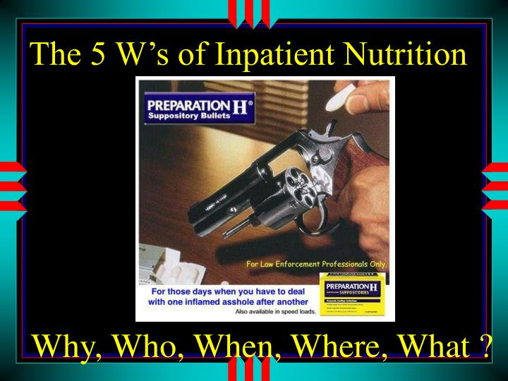 The 5 W's of Inpatient Nutrition
