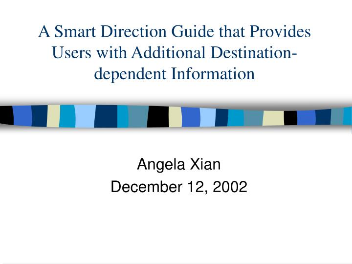 A smart direction guide that provides users with additional destination dependent information