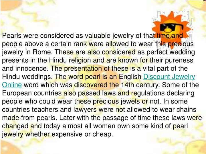 Pearls were considered as valuable jewelry of that time and people above a certain rank were allowed...