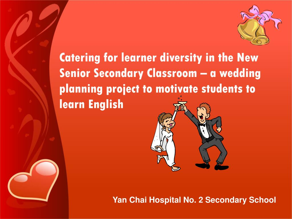 Catering for learner diversity in the New Senior Secondary Classroom – a wedding planning project to motivate students to learn English