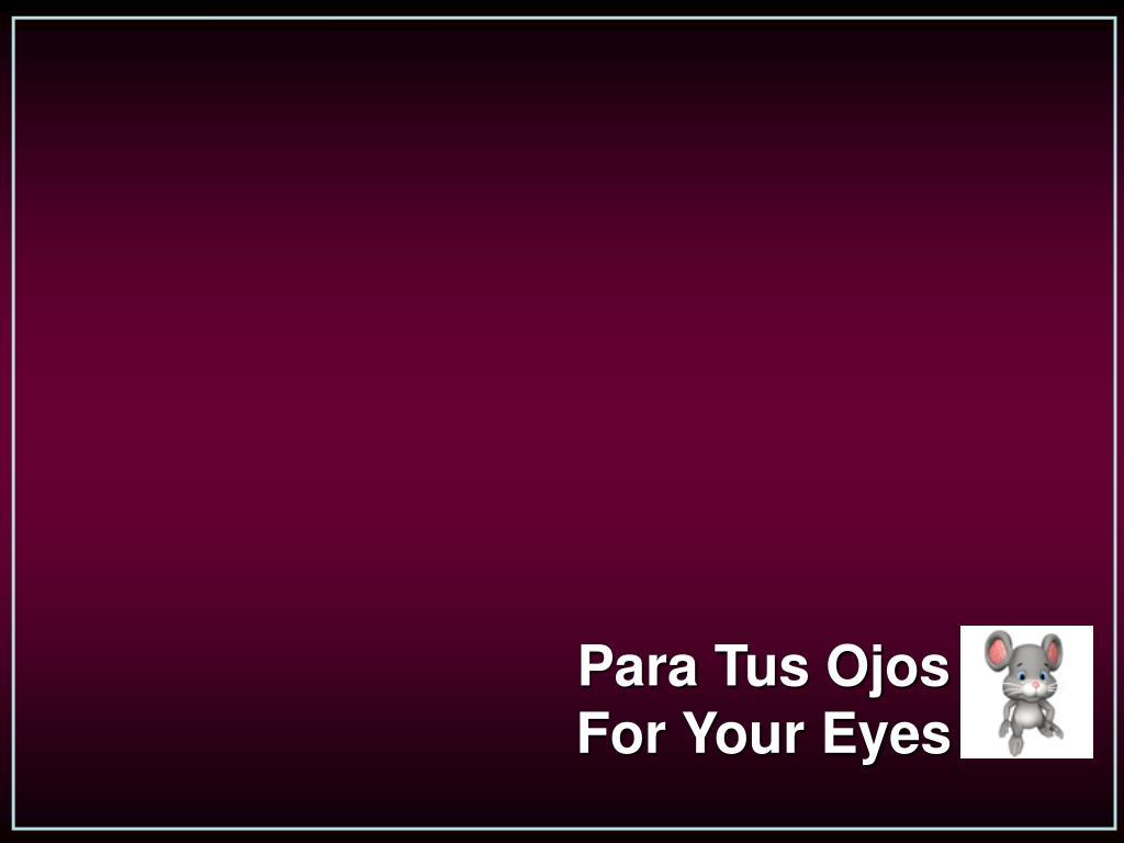 Para Tus Ojos